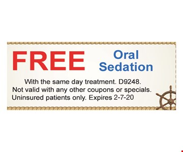 Free Oral Sedationwith the same day treatment D9248. Not valid with any other coupons or specials. Uninsured patients only.
