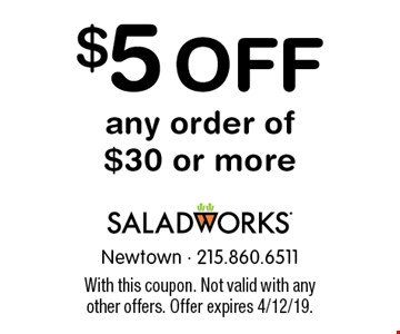 $5 off any order of $30 or more. With this coupon. Not valid with any other offers. Offer expires 4/12/19.