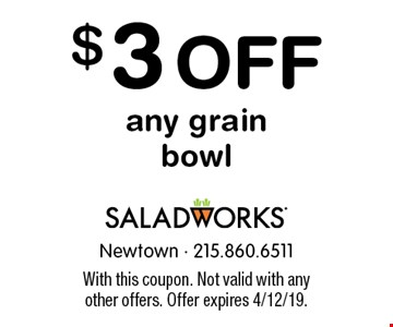 $3 off any grain bowl. With this coupon. Not valid with any other offers. Offer expires 4/12/19.