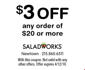 $3 off any order of $20 or more. With this coupon. Not valid with any other offers. Offer expires 4/12/19.