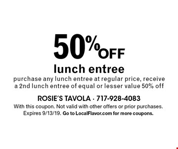 50% Off lunch entreepurchase any lunch entree at regular price, receive a 2nd lunch entree of equal or lesser value 50% off. With this coupon. Not valid with other offers or prior purchases. Expires 9/13/19. Go to LocalFlavor.com for more coupons.