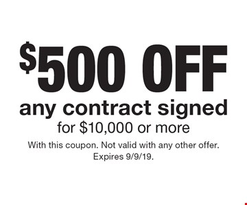 $500 off any contract signed for $10,000 or more. With this coupon. Not valid with any other offer. Expires 9/9/19.