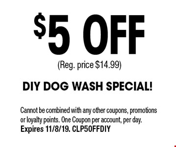 $5 OFF (Reg. price $14.99) DIY DOG WASH SPECIAL!. Cannot be combined with any other coupons, promotions or loyalty points. One Coupon per account, per day. Expires 11/8/19. CLP5OFFDIY
