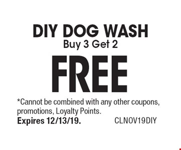 DIY DOG WASH Buy 3 Get 2 FREE. *Cannot be combined with any other coupons, promotions, Loyalty Points. Expires 12/13/19. CLNOV19DIY
