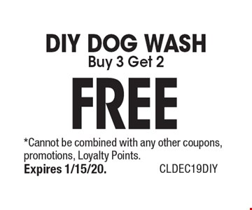 FREE DIY DOG WASH Buy 3 Get 2. *Cannot be combined with any other coupons, promotions, Loyalty Points. Expires 1/15/20. CLDEC19DIY