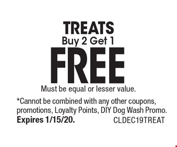 FREE TREATS Buy 2 Get 1 Must be equal or lesser value.. *Cannot be combined with any other coupons, promotions, Loyalty Points, DIY Dog Wash Promo.Expires 1/15/20. CLDEC19TREAT