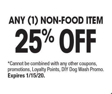 25% OFF Any (1) Non-Food Item. *Cannot be combined with any other coupons, promotions, Loyalty Points, DIY Dog Wash Promo. Expires 1/15/20.
