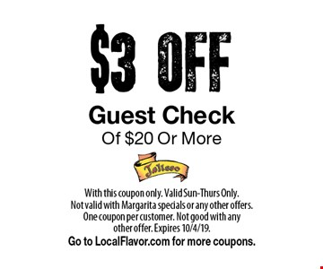 $3 OFF Guest Check Of $20 Or More. With this coupon only. Valid Sun-Thurs Only.Not valid with Margarita specials or any other offers. One coupon per customer. Not good with anyother offer. Expires 10/4/19.Go to LocalFlavor.com for more coupons.