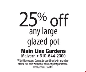 25% off any large glazed pot. With this coupon. Cannot be combined with any other offers. Not valid with other offers or prior purchases. Offer expires 6/7/19.