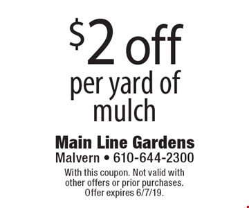 $2 off per yard of mulch. With this coupon. Not valid with other offers or prior purchases. Offer expires 6/7/19.