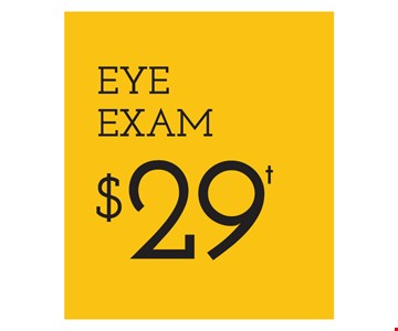 Eye Exam $29. Frames from select group with single-vision lenses. With purchase of complete pair of eyeglasses or an annual supply of contact lenses. Contact lens exam additional. With purchase of frame and lenses. Some exclusions apply. Offer for new DAILIES wearers only. With purchase of (8) 90 packs of DAILIES AquaComfort Plus contact lenses. $200 rebate will be sent in the form of a prepaid Visa card to the address provided on the rebate form. Visit DAILIESCHOICE.com for full terms and conditions. On purchase of complete pair of prescription eyeglasses. Valid at Yonkers location only. Offers cannot be combined with insurance. Other restrictions may apply. See store for details. Limited time offers.