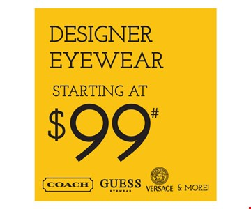 Designer Eyewear Starting At $99. Frames from select group with single-vision lenses. With purchase of complete pair of eyeglasses or an annual supply of contact lenses. Contact lens exam additional. With purchase of frame and lenses. Some exclusions apply. Offer for new DAILIES wearers only. With purchase of (8) 90 packs of DAILIES AquaComfort Plus contact lenses. $200 rebate will be sent in the form of a prepaid Visa card to the address provided on the rebate form. Visit DAILIESCHOICE.com for full terms and conditions. On purchase of complete pair of prescription eyeglasses. Valid at Yonkers location only. Offers cannot be combined with insurance. Other restrictions may apply. See store for details. Limited time offers.