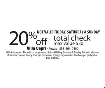 Not valid Friday, Saturday & Sunday. 20% off total check, max value $30. With this coupon. Not valid on to-go orders. Not valid Friday, Saturday & Sunday. Not valid with any other offer, coupon, Happy Hour, prix-fixe menu, holidays or promotion. Limit one per party/table. Exp. 3/15/19.