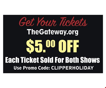 $5.00 off Each ticket sold for both shows use promo code: CLPPERHOLIDAY12/06/19