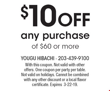 $10 OFF any purchase of $60 or more. With this coupon. Not valid with other offers. One coupon per party per table. Not valid on holidays. Cannot be combined with any other discount or a local flavor certificate. Expires 3-22-19.