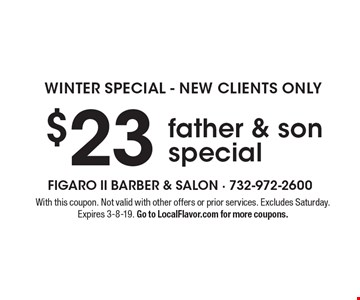 Winter special - New clients only. $23 father & son special. With this coupon. Not valid with other offers or prior services. Excludes Saturday. Expires 3-8-19. Go to LocalFlavor.com for more coupons.