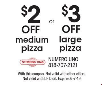 $2 off medium pizza or $3 off large pizza. With this coupon. Not valid with other offers. Not valid with LF Deal. Expires 6-7-19.