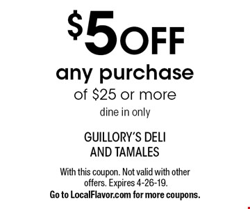$5 OFF any purchase of $25 or more, dine in only. With this coupon. Not valid with other offers. Expires 4-26-19. Go to LocalFlavor.com for more coupons.