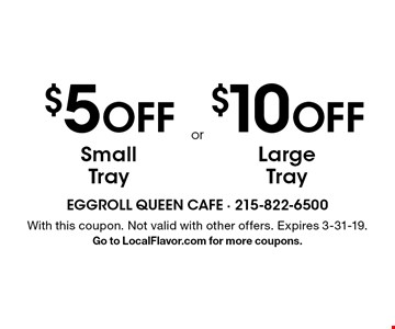 $5 OFF Small Tray OR $10 OFF Large Tray. With this coupon. Not valid with other offers. Expires 3-31-19. Go to LocalFlavor.com for more coupons.
