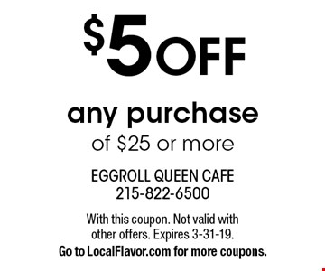 $5 OFF any purchase of $25 or more. With this coupon. Not valid with