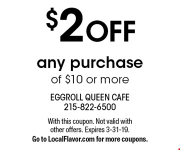 $2 OFF any purchase of $10 or more. With this coupon. Not valid with