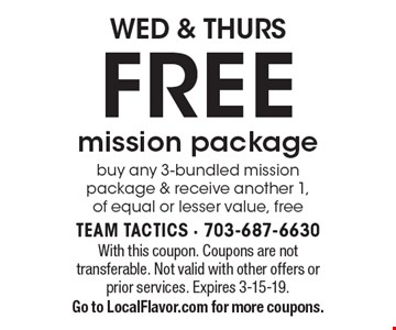 WED & THURS. FREE mission package. Buy any 3-bundled mission package & receive another 1, of equal or lesser value, free. With this coupon. coupons are not transferable. Not valid with other offers or prior services. Expires 3-15-19. Go to LocalFlavor.com for more coupons.