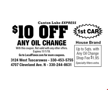 $10 OFF ANY OIL CHANGE Up to 5qts. with Any Oil ChangeShop Fee $1.95Specialty filters extra. . With this coupon. Not valid with any other offers. Expires 11/1/19.Go to LocalFlavor.com for more coupons.
