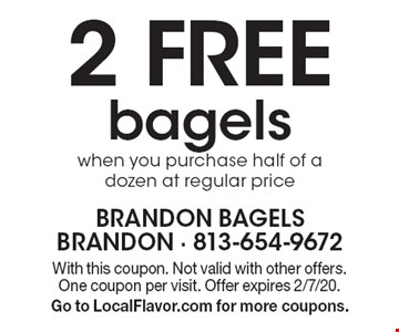 2 Free bagels when you purchase half of a dozen at regular price. With this coupon. Not valid with other offers. One coupon per visit. Offer expires 2/7/20. Go to LocalFlavor.com for more coupons.