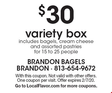 $30 variety box includes bagels, cream cheese and assorted pastries for 15 to 25 people. With this coupon. Not valid with other offers. One coupon per visit. Offer expires 2/7/20. Go to LocalFlavor.com for more coupons.