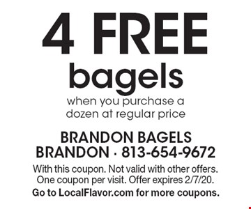 4 Free bagels when you purchase a dozen at regular price. With this coupon. Not valid with other offers. One coupon per visit. Offer expires 2/7/20. Go to LocalFlavor.com for more coupons.
