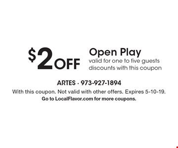 $2 Off Open Play valid for one to five guests discounts with this coupon. With this coupon. Not valid with other offers. Expires 5-10-19.Go to LocalFlavor.com for more coupons.