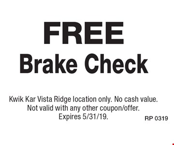 Free Brake Check. Kwik Kar Vista Ridge location only. No cash value. Not valid with any other coupon/offer. Expires 5/31/19.