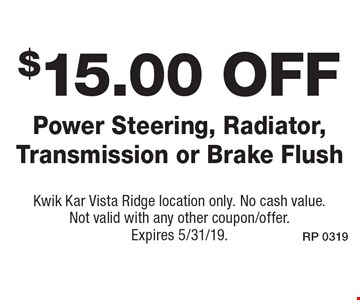 $15.00 off Power Steering, Radiator, Transmission or Brake Flush. Kwik Kar Vista Ridge location only. No cash value. Not valid with any other coupon/offer. Expires 5/31/19.
