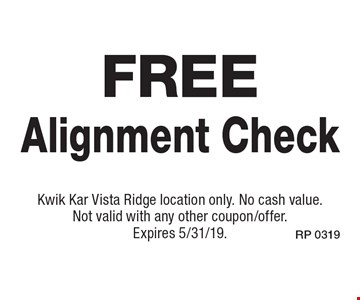 Free Alignment Check. Kwik Kar Vista Ridge location only. No cash value. Not valid with any other coupon/offer. Expires 5/31/19.