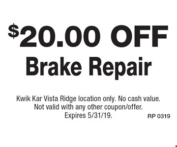 $20.00 off Brake Repair. Kwik Kar Vista Ridge location only. No cash value. Not valid with any other coupon/offer. Expires 5/31/19.