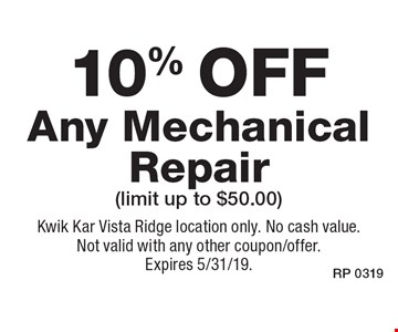 10% off Any Mechanical Repair (limit up to $50.00). Kwik Kar Vista Ridge location only. No cash value. Not valid with any other coupon/offer. Expires 5/31/19.