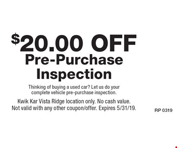 $20.00 off Pre-Purchase Inspection. Thinking of buying a used car? Let us do your complete vehicle pre-purchase inspection. Kwik Kar Vista Ridge location only. No cash value. Not valid with any other coupon/offer. Expires 5/31/19.