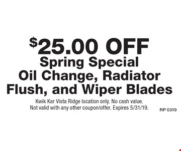 $25.00 off Spring Special Oil Change, Radiator Flush, and Wiper Blades. Kwik Kar Vista Ridge location only. No cash value. Not valid with any other coupon/offer. Expires 5/31/19.