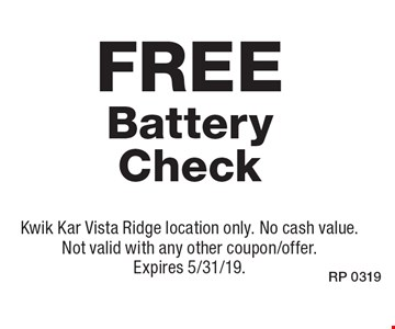 Free Battery Check. Kwik Kar Vista Ridge location only. No cash value. Not valid with any other coupon/offer. Expires 5/31/19.