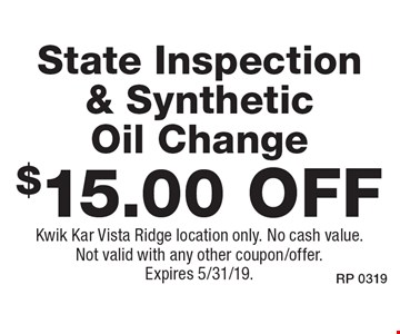 $15.00 off State Inspection & Synthetic Oil Change. Kwik Kar Vista Ridge location only. No cash value. Not valid with any other coupon/offer. Expires 5/31/19.