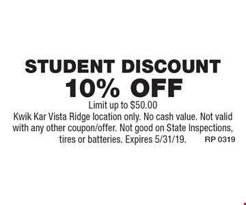 10% off Student Discount. Limit up to $50.00. Kwik Kar Vista Ridge location only. No cash value. Not valid with any other coupon/offer. Not good on State Inspections, tires or batteries. Expires 5/31/19.