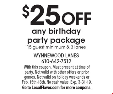 $25 OFF any birthday party package. 15 guest minimum & 3 lanes. With this coupon. Must present at time of party. Not valid with other offers or prior games. Not valid on holiday weekends or Feb. 15th-18th. No cash value. Exp. 3-31-19. Go to LocalFlavor.com for more coupons.