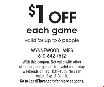 $1 OFF each game. valid for up to 6 people. With this coupon. Not valid with other offers or prior games. Not valid on holiday weekends or Feb. 15th-18th. No cash value. Exp. 3-31-19. Go to LocalFlavor.com for more coupons.
