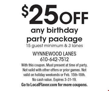 $25 OFF any birthday party package. 15 guest minimum & 3 lanes. With this coupon. Must present at time of party. Not valid with other offers or prior games. Not valid on holiday weekends or Feb. 15th-18th. No cash value. Expires 3-31-19. Go to LocalFlavor.com for more coupons.