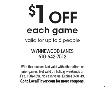 $1 OFF each game. Valid for up to 6 people. With this coupon. Not valid with other offers or prior games. Not valid on holiday weekends or Feb. 15th-18th. No cash value. Expires 3-31-19. Go to LocalFlavor.com for more coupons.