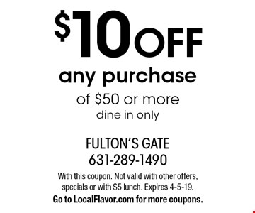 $10 OFF any purchase of $50 or more dine in only. With this coupon. Not valid with other offers, specials or with $5 lunch. Expires 4-5-19. Go to LocalFlavor.com for more coupons.