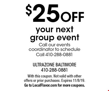 $25 off your next group event. Call our events coordinator to schedule. Call 410-288-0881. With this coupon. Not valid with other offers or prior purchases. Expires 11/8/19. Go to LocalFlavor.com for more coupons.