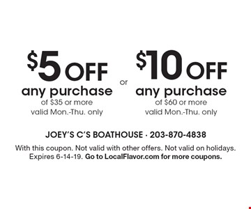 $5 off any purchase of $35 or more valid Mon.-Thur. only. $10 off any purchase of $60 or more valid Mon.-Thur. only. With this coupon. Not valid with other offers. Not valid on holidays. Expires 6-14-19. Go to LocalFlavor.com for more coupons.