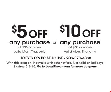 $5 off any purchase of $35 or more valid Mon.-Thurs. only. $10 off any purchase of $60 or more valid Mon.-Thurs. only.  With this coupon. Not valid with other offers. Not valid on holidays. Expires 9-6-19. Go to LocalFlavor.com for more coupons.