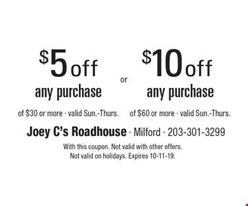 $5 off any purchase of $30 or more - valid Sun.-Thurs.. $10 off any purchase of $60 or more - valid Sun.-Thurs.. With this coupon. Not valid with other offers. Not valid on holidays. Expires 10-11-19.